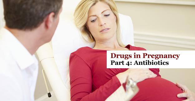Drugs in Pregnancy Part 4: Antibiotics