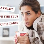 I Have the Flu or a Cold. What Should I Take?