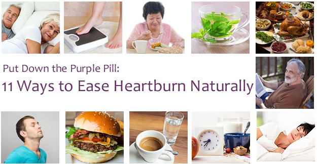 Put Down the Purple Pill: 11 Ways to Ease Heartburn Naturally